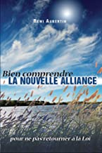 Bien comprendre la NOUVELLE ALLIANCE pour ne pas retourner à la Loi (French Edition)
