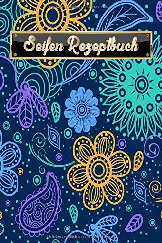 Mein Seifen Rezeptbuch: Kosmetikrezepte Notizbuch | Naturkosmetik und Seife selber herstellen | Kosmetik | Cremes | Naturseife | Parsley bunte Blumen