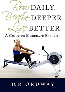 Row Daily, Breathe Deeper, Live Better: A Guide to Moderate Exercise