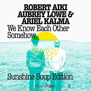 FRKWYS Vol. 12 - We Know Each Other Somehow (Sunshine Soup Edition)