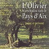 L'olivier & ses huiles dans le Pays d'Aix: Passé, présent (French Edition)