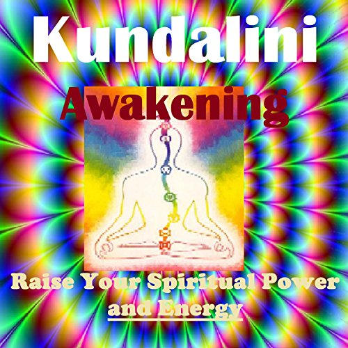 Kundalini Energy Awakening - Raise Your Spiritual Power audiobook cover art