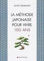 La Méthode japonaise pour vivre 100 ans de Junko Takahashi