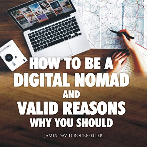 How to Be a Digital Nomad and Valid Reasons Why You Should audiobook cover art