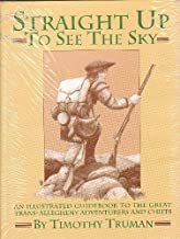 Straight Up to See the Sky: An Illustrated Guidebook to the Great Trans-allegheny Adventurers and Chiefs