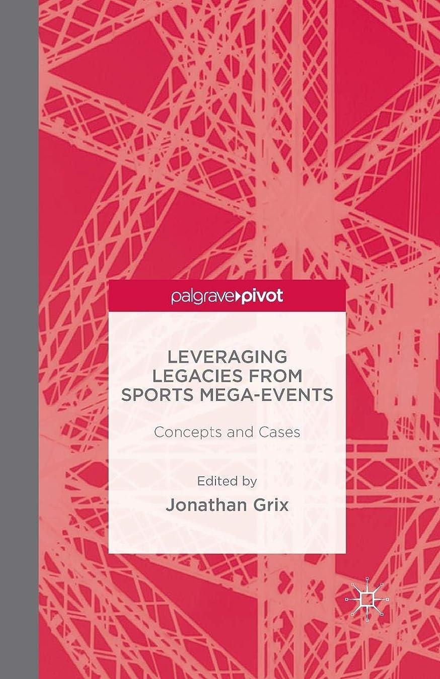 地味な蒸発する成功するLeveraging Legacies from Sports Mega-Events: Concepts and Cases (Palgrave Pivot)