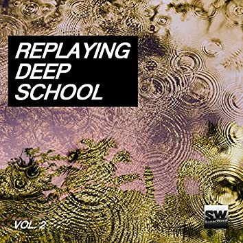 Replaying Deep School, Vol. 2