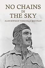 No Chains in the Sky: Alan Bowman Tasmanian War Pilot