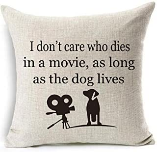 I don't care who dies in a movie, as long as the dog lives Cotton Linen Throw pillow cover Cushion Case Holiday Decorative 18