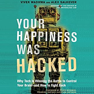 Your Happiness Was Hacked     Why Tech Is Winning the Battle to Control Your Brain - and How to Fight Back              By:                                                                                                                                 Vivek Wadhwa,                                                                                        Alex Salkever                               Narrated by:                                                                                                                                 Alex Salkever                      Length: 5 hrs and 34 mins     16 ratings     Overall 4.6