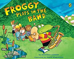 Froggy Plays in the Band by [Jonathan London, Frank Remkiewicz]