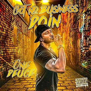 Got No Business Doin'