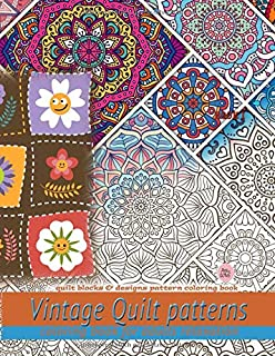 Vintage Quilt patterns coloring book for adults relaxation: Quilt blocks & designs pattern coloring book: Quilt blocks & d...