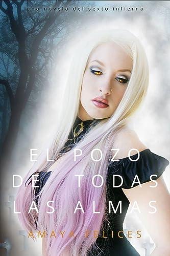 Books By Amaya Felices_el Pozo De Todas Las Almas Sexto Infierno N ...