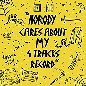 Nobody Cares About My 4 Tracks Record