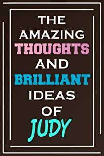 The Amazing Thoughts And Brilliant Ideas Of Judy: Blank Lined Notebook | Personalized Name Gifts