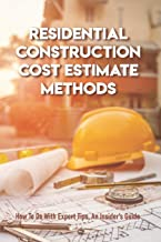 Residential Construction Cost Estimate Methods: How To Do With Expert Tips, An Insider's Guide: How To Estimate New Home C...