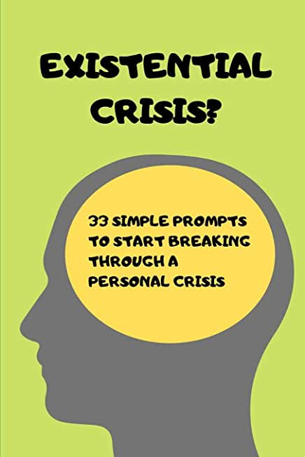 Existential Crisis?: 33 Simple Prompts To Start Breaking Through A Personal Crisis (Journaling Pages Included)