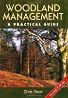 Woodland Management: A Practical Guide - Second Edition by Chris Starr(2014-01-01)