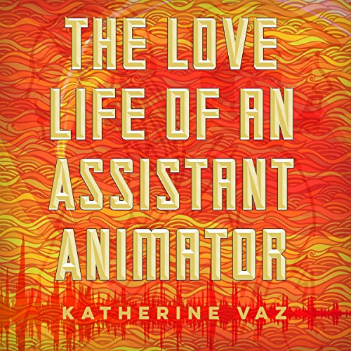 The Love Life of an Assistant Animator audiobook cover art
