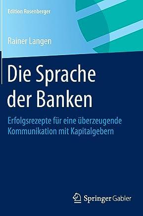 Die Sprache der Banken: Erfolgsrezepte f�r eine �berzeugende Kommunikation mit Kapitalgebern (Edition Rosenberger)