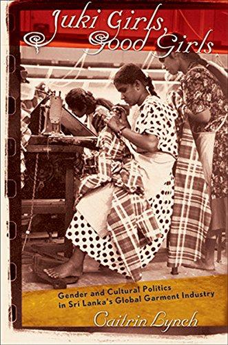 Juki Girls, Good Girls: Gender and Cultural Politics in Sri Lanka's Global Garment Industry