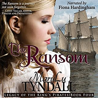The Ransom     Legacy of the King's Pirates, Book 4              By:                                                                                                                                 MaryLu Tyndall                               Narrated by:                                                                                                                                 Fiona Hardingham                      Length: 12 hrs and 35 mins     168 ratings     Overall 4.4