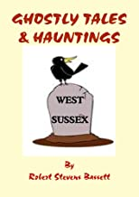 Ghostly Tales and Hauntings of West Sussex