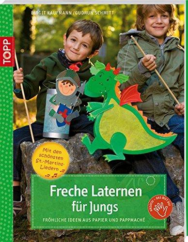 Freche Laternen für Jungs: Fröhliche Ideen aus Papier und Pappmaché (kreativ.kompakt.kids)