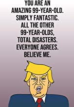 You Are An Amazing 99-Year-Old Simply Fantastic All the Other 99-Year-Olds Total Disasters Everyone Agrees Believe Me: Donald Trump 110-Page Blank ... Birthday Gag Gift Idea  Better Than A Card