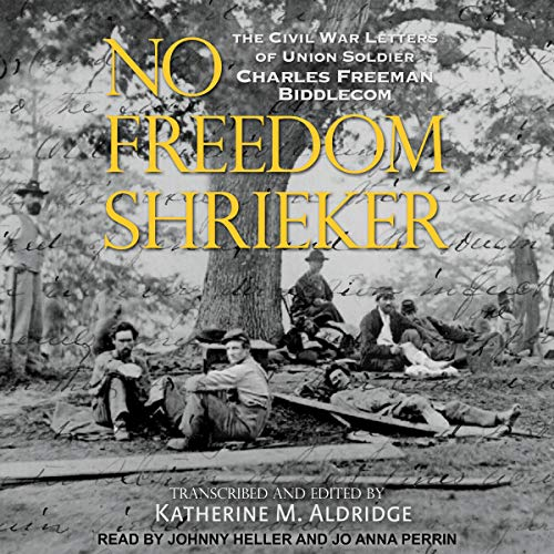 No Freedom Shrieker     The Civil War Letters of Union Soldier Charles Freeman Biddlecom              De :                                                                                                                                 Katherine M. Aldridge - editor and transcriber                               Lu par :                                                                                                                                 Johnny Heller,                                                                                        Jo Anna Perrin                      Durée : 7 h et 56 min     Pas de notations     Global 0,0