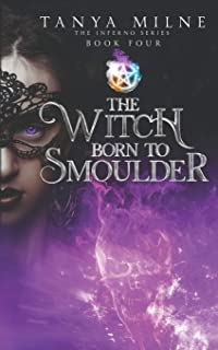 The Witch Born to Smoulder: Book four in the Inferno series