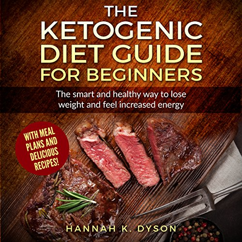 Couverture de Ketogenic Diet: The Ketogenic Diet Guide for Beginners: The Smart and Healthy Way to Lose Weight and Feel Increased Energy, with Delicious Recipes and Meal Plans