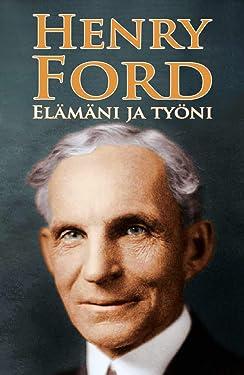 Henry Ford: Elämäni ja työni (Finnish Edition)