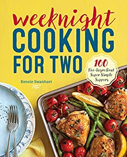 Weeknight Cooking for Two: 100 Five-ingredient Super Simple Suppers by [Kenzie Swanhart]