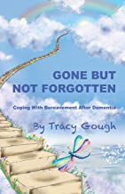Gone But Not Forgotten: Coping with Bereavement after Dementia