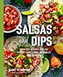 Salsas and Dips: Over 100 Recipes for the Perfect Appetizers,...