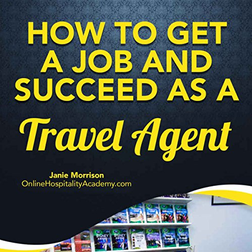 How to Get a Job and Succeed as a Travel Agent audiobook cover art