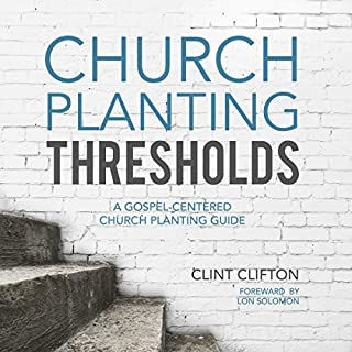 Church Planting Thresholds     A Gospel-Centered Church Planting Guide              By:                                                                                                                                 Clint Clifton                               Narrated by:                                                                                                                                 Lillian Rachel                      Length: 6 hrs and 15 mins     5 ratings     Overall 4.4
