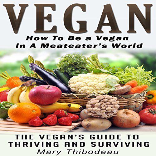 Vegan: How to Be a Vegan in a Meat Eater's World Titelbild