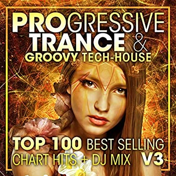 Progressive Trance & Groovy Tech-House Top 100 Best Selling Chart Hits + DJ Mix V3