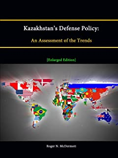 Kazakhstan's Defense Policy: An Assessment of the Trends [Enlarged Edition]