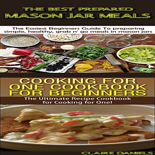 The Best Prepared Mason Jar Meals + Cooking for One Cookbook for Beginners cover art
