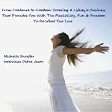 From Freelance to Freedom: Creating A Lifestyle Business That Provides Flexibility, Fun & The Freedom To Do What You Love: Blogger Michelle Shaeffer Interviews Debra Jason