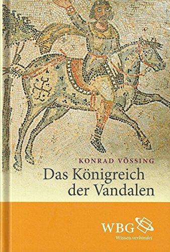 Das Königreich der Vandalen - Geiserichs Herrschaft und das Imperium Romanum