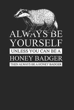 Honey Badger - Always Be Yourself: Dotted Bullet Grid Notebook / Journal (6 X 9) – Cute Animal Gift For Honey Badger Lover