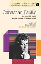 Sebastian Faulks: The Essential Guide (Vintage Living Texts Book 12)