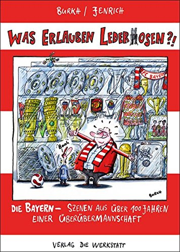 Was erlauben Lederhosen? Die Bayern – Szenen aus über 100 Jahren einer Überübermannschaft