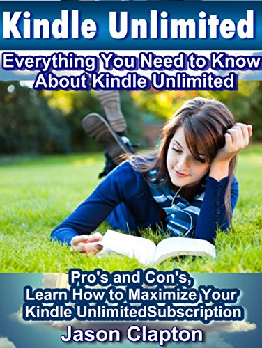 Kindle Unlimited: Everything You Need to Know About Kindle Unlimited: Pro's and Con's, Learn How to Maximize Your Kindle Unlimited Subscription (English Edition)