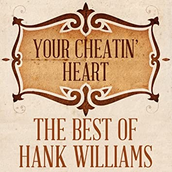 Your Cheatin' Heart: The Best of Hank Williams